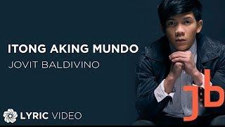 Jovit Baldivino - Itong Aking Mundo (Official Lyric Video)