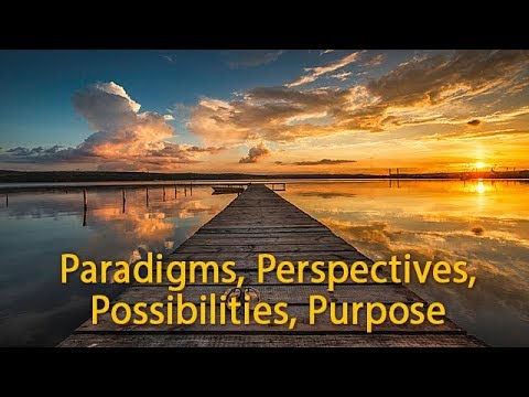 Paradigms, Perspectives, Possibilities, Purpose