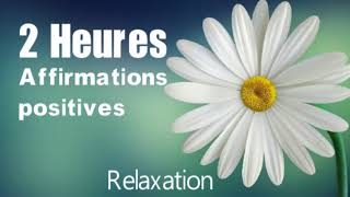 2 heures d affirmations positives pour réussir sa vie relaxation