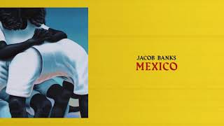 Jacob Banks - Mexico (Official Audio)