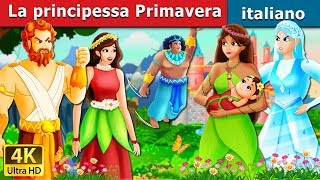 La principessa Primavera |  The Princess Of Spring Story in Italian | Fiabe Italiane