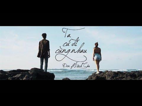 Đen - Ta Cứ Đi Cùng Nhau ft. Linh Cáo (Prod. by  i Tễu) [Official MV]