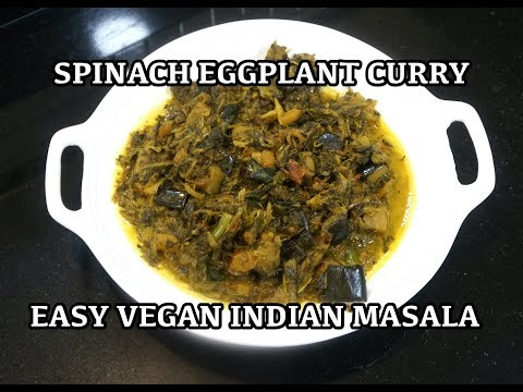 Spinach Eggplant Curry - Vegan Recipes - Saag Brinjal Masala - Gluten Free Diet - Indian Curry