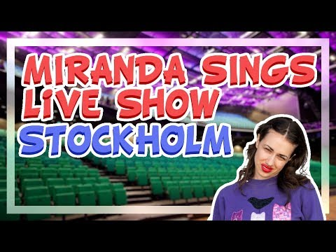 IRL┆Miranda Sings... You're Welcome in Stockholm