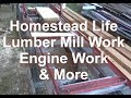 Homestead Life Lumber Mill And Engine Work And Solar Power