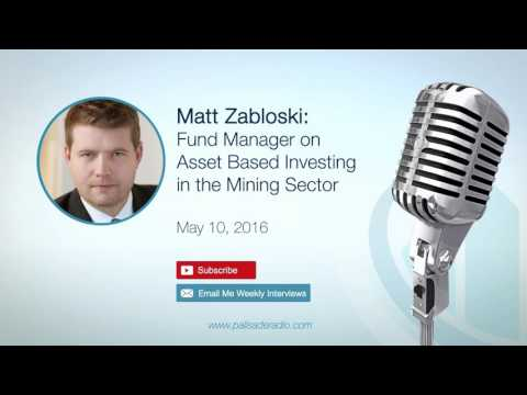 Matt Zabloski: Fund Manager on Asset Based Investing in the Mining Sector
