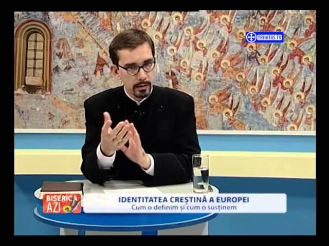 Biserica Azi.Identitatea creștină a Europei.(05 10 2015)