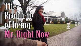 The Problem Of Being Mr Right Now (Valentine
