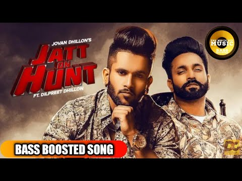 Jatt On Hunt  Bass Boosted  Dilpreet Dhillon Ft Jovan Dhillon  New Punjabi Songs 2019