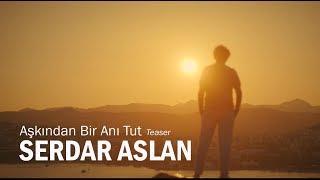 Aşkından Bir Anı Tut [Teaser] - Serdar Aslan Video