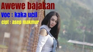 AWEWE BAJAKAN - KAKA UCIL - AYA CANDILAN [Official music project]