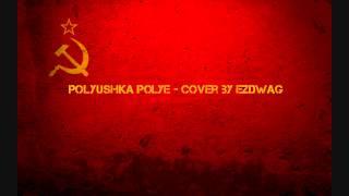 Polyushka polye - cover by Ezdwag