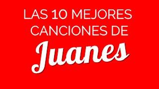 Las 10 mejores canciones de JUANES