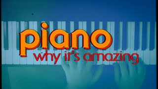 Why the piano is amazing