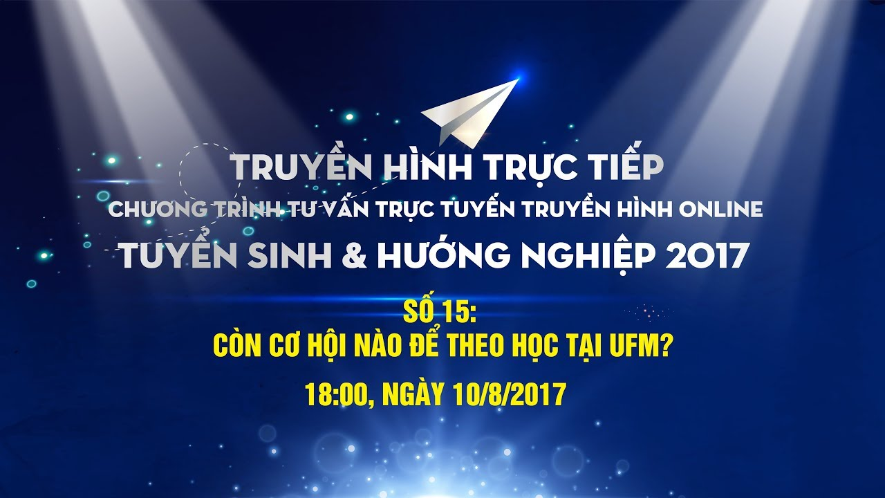 [TVTT2017] số 15: Còn cơ hội nào để theo học tại UFM?