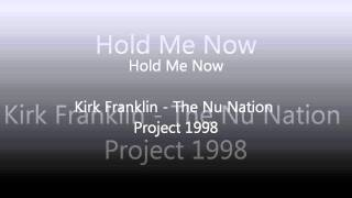 Hold Me Now - Kirk Franklin