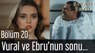 Siyah İnci 20. Bölüm (Final) - Vural ve Ebru'nun Sonu...