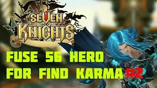 Seven Knights - Fuse 56 Hero For Find Karma #2