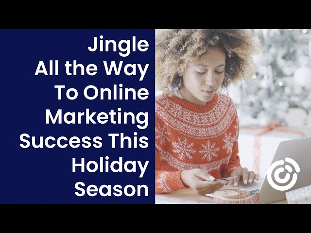 Jingle All the Way To Online Marketing Success This Holiday Season | Webinar | Constant Contact
