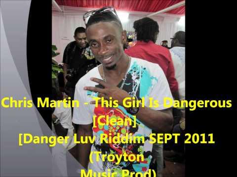 Chris Martin - This Girl Is Dangerous (Clean) [Danger Luv Riddim] SEPT 2011 (Troyton Music Prod)