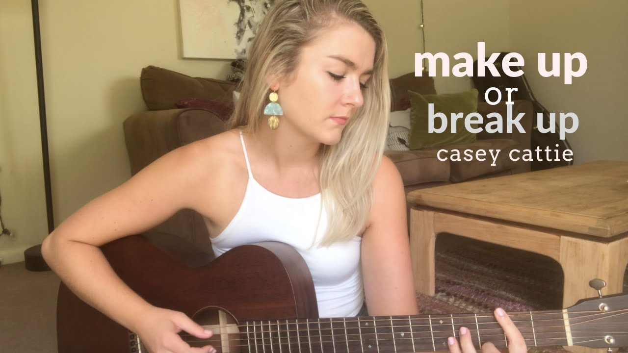 Make Up or Break Up // Casey Cattie // Acoustic Original