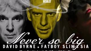 Sia - Never so big (Ft David Byrne & Fatboy Slim)