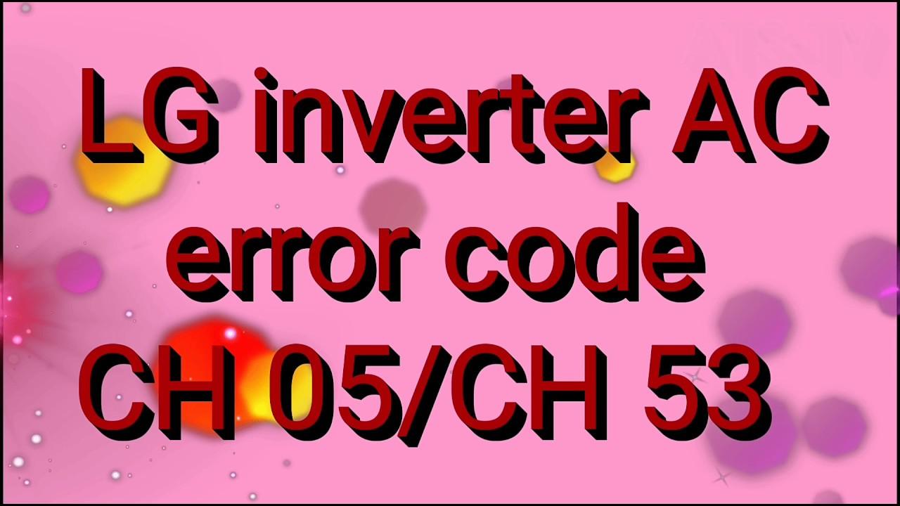 LG inverter AC error code CH 05