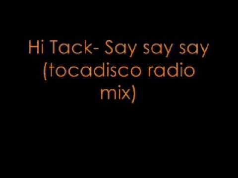 Hi tack- say say say