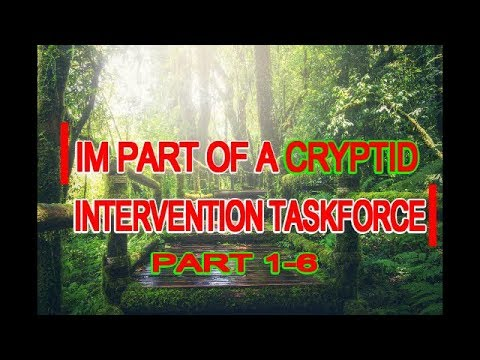 Im Part Of A Cryptid Intervention Task Force Parts 1-6 | By:RavenLegionnaire | #DMTForestOfFear
