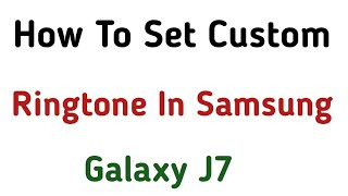 Galaxy J7 Max / J7 Pro: Custom Ringtone || How To Set Ringtone In Samsung J Series Mobile 20120