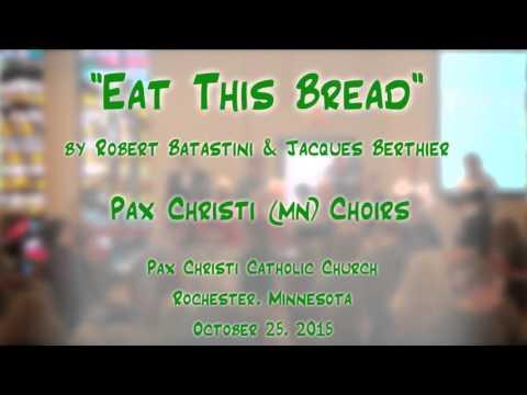 """""""Eat This Bread"""" (Batastini/Berthier) - Pax Christi (MN) Choirs"""