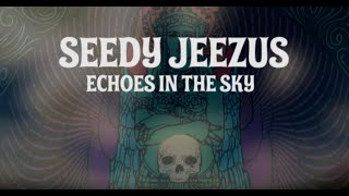 Seedy Jeezus - Echoes in the Sky - 2015  ( FULL VERSION )