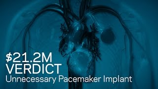 $21.2M Verdict - Unnecessary Pacemaker Implant