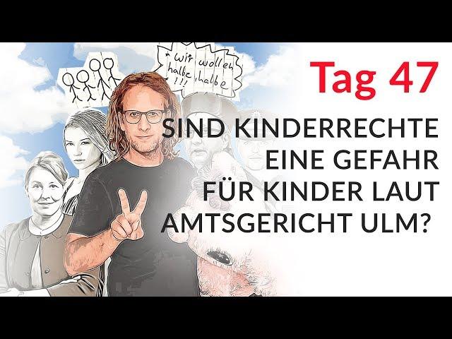 Sind Kinderrechte eine Gefahr für Kinder laut Amtsgericht Ulm? (Wechselmodell Tag 47)
