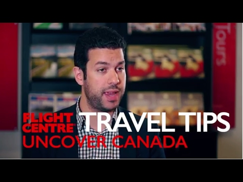 Uncover Canada - Travel Tips | Flight Centre NZ