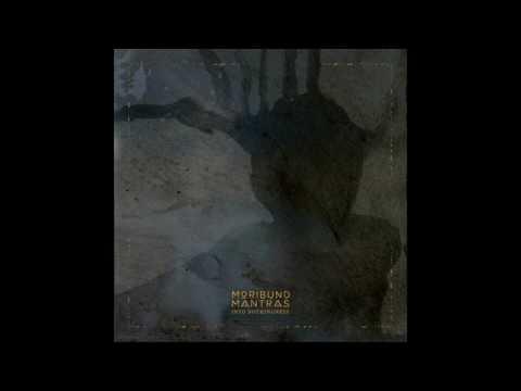 Moribund Mantras - Into Nothingness (Full Album 2017)