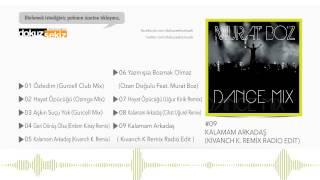 Murat Boz -  Kalamam Arkadaş (Kıvanch K Remix Radio Edit) (Official Audio)