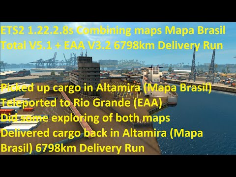 ETS2 1.22.2.8 Combining maps Mapa Brasil Total V5.1 & EAA v3.2 6798km Delivery Run