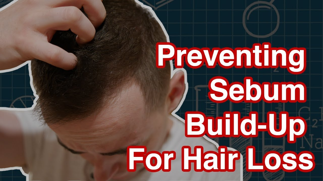 Sebum Buildup | 3 Causes & 2 Steps To Get Rid Of It - Hairguard