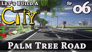 How To Build A City :: Minecraft :: Palm Tree Road :: E6 :: Z One N Only