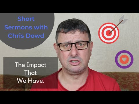 Short Sermons with Chris Dowd: The Impact That We Have On People