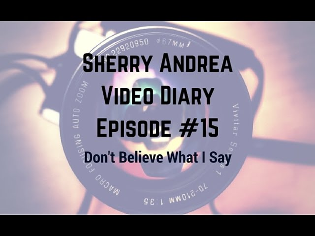 Video Diary #15 Don't Believe What I Say