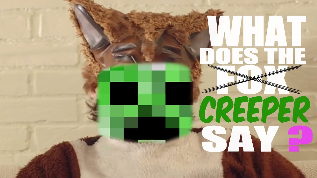 What Does The Creeper Say What Does The Fox Say Parody