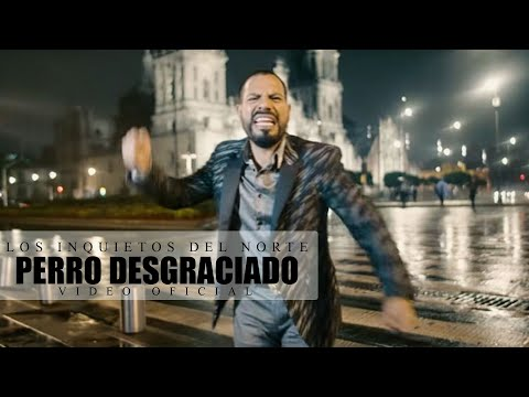 Los Inquietos del Norte - Perro Desgraciado (Video Oficial)