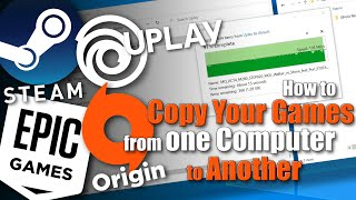How To Copy Your Games From One Computer To Another - Uplay, Steam, Epic Games & Origin Launchers