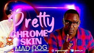 Mad Dog - Pretty Chrome Skin - June 2020