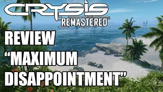 Crysis Remastered Review - MAXIMUM DISAPPOINTMENT (Video Game Video Review)