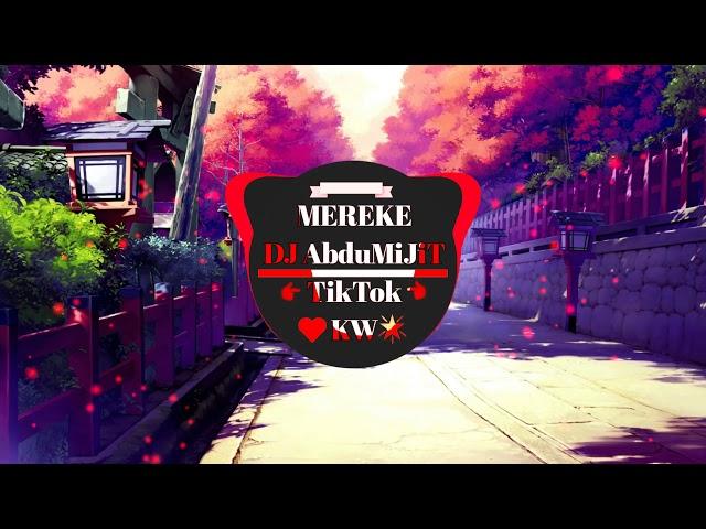 MEREKE - Bài Hát Hay TikTok  - DJ AbduMiJiT