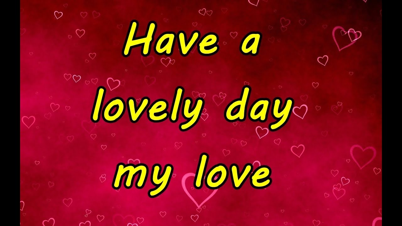 Have A Lovely Day My Love Good Morning Messages Youtube