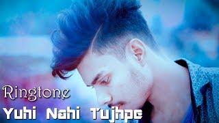 Yuhi Nahi Tujhpe Dil Ye Fida Hai Song Ringtone 💞Yuhi Nehi Tujh Pe Ringtone💞Dil Fida Hai Ringtone
